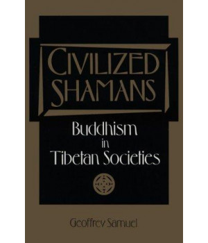 CIVILIZED SHAMANS: Buddhism in Tibetan Societies  (Smithsonian Series in Ethnographic Inquiry)