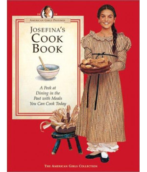 Josefina\'s Cook Book: A Peek at Dining in the Past with Meals You Can Cook Today (American Girls Collection)