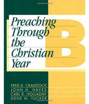 Preaching Through the Christian Year: Year B: A Comprehensive Commentary on the Lectionary