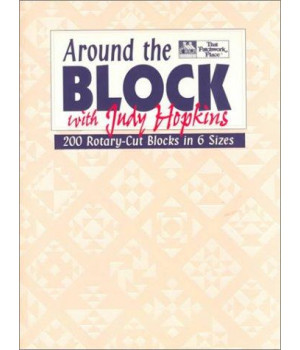 Around the Block with Judy Hopkins: 200 Rotary-Cut Blocks in 6 Sizes