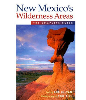 New Mexico\'s Wilderness Areas: The Complete Guide (Wilderness Guidebooks)