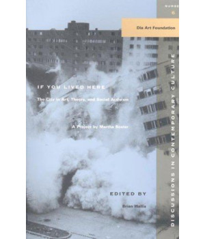 If You Lived Here: The City in Art, Theory, and Social Activism : A Project by Martha Rosier (Discussions in Contemporary Culture)