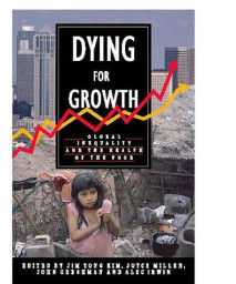 Dying For Growth: Global Inequality and the Health of the Poor