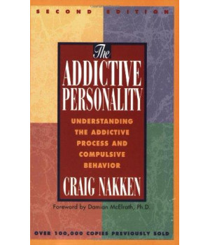 The Addictive Personality: Understanding the Addictive Process and Compulsive Behavior