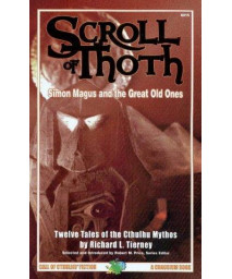 Scroll of Thoth: Simon Magus and the Great Old Ones- Twelve Tales of the Cthulhu Mythos (Call of Cthulhu)