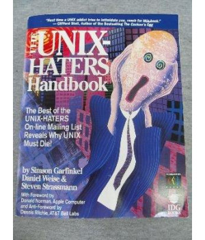 The UNIX Hater\'s Handbook: The Best of UNIX-Haters On-line Mailing Reveals Why UNIX Must Die!