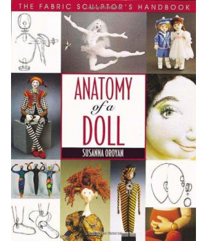 Anatomy of a Doll: The Fabric Sculptor\'s Handbook