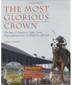 The Most Glorious Crown: The Story of America\'s Triple Crown Thoroughbreds from Sir Barton to Affirmed