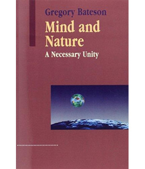 Mind and Nature: A Necessary Unity (Advances in Systems Theory, Complexity, and the Human Sciences)