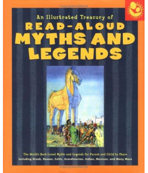 Illustrated Treasury of Read-Aloud Myths and Legends: More than 40 of the World\'s Best-Loved Myths and Legends Including Greek, Roman, Celtic, Scandinavian, Indian, Mexican, and Many More