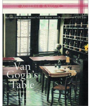 Van Gogh\'s Table at the Auberge Ravoux: Recipes From the Artist\'s Last Home and Paintings of Cafe Life