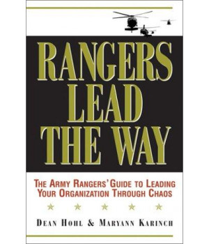 rangers lead the way: the army rangers' guide to leading your organization through chaos