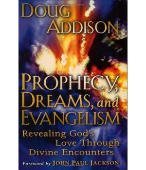 Prophecy, Dreams, and Evangelism: Revealing God\'s Love Through Divine Encounters