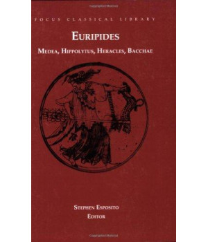 Euripides: Medea, Hippolytus, Heracles, Bacchae