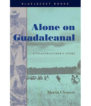 Alone on Guadalcanal: A Coastwatcher's Story (Bluejacket Books)
