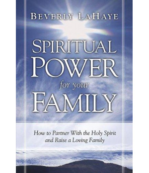 Spiritual Power For Your Family: How to partner with the Holy Spirit and raise a loving family