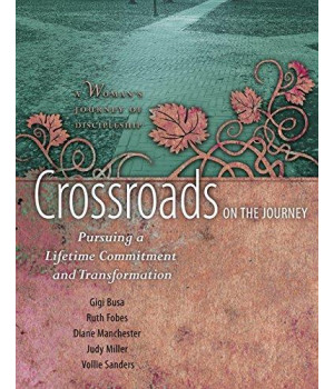 Crossroads on the Journey: Pursuing a Lifetime Commitment and Transformation (Woman\'s Journey of Discipleship)