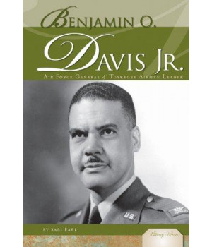 Benjamin O. Davis Jr.: Air Force General & Tuskegee Airmen Leader (Military Heroes)
