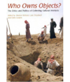 Who Owns Objects?: The Ethics and Politics of Collecting Cultural Artefacts