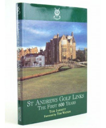 St. Andrews Golf Links: The First 600 Years