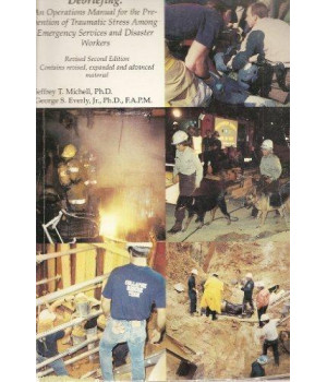 Critical Incident Stress Debriefing: CISD : An Operations Manual for the Prevention of Traumatic Stress Among Emergency and Disaster Workers