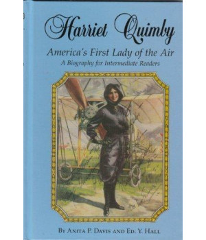 Harriet Quimby - America\'s First Lady of the Air: A Biography for Intermediate Readers (Aviation History Series)