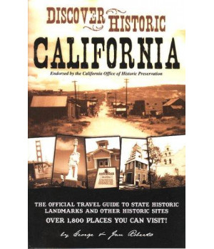 Discover Historic California: The Official Travel Guide to State Historic Landmarks and Other Historic Sites