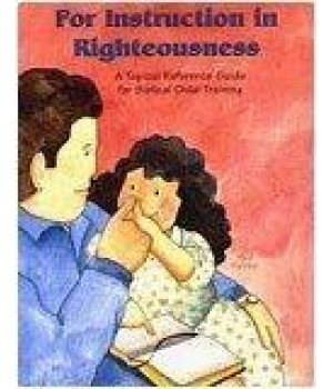 for instruction in righteousness: a topical reference guide for biblical child-training