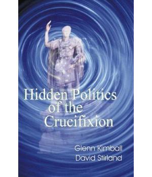 Hidden Politics of the Crucifixion (Hidden Treasure Series)