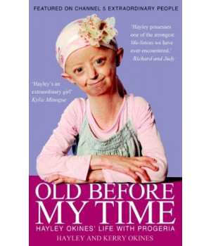 Old Before My Time: Hayley Okines\' Life with Progeria