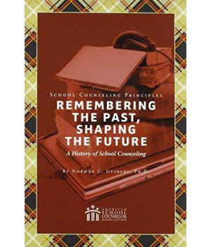 School Counseling Principles: Remembering the Past, Shaping the Future, A History of School Counseling