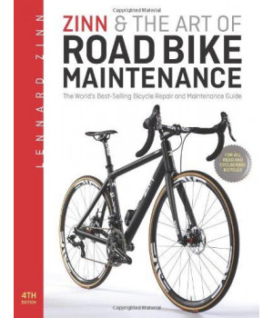 Zinn & the Art of Road Bike Maintenance: The World\'s Best-Selling Bicycle Repair and Maintenance Guide