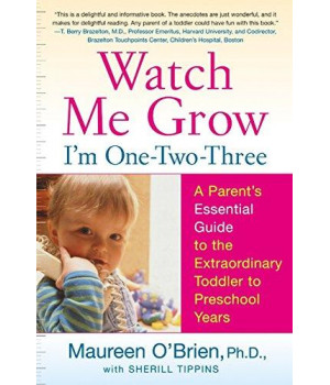 Watch Me Grow: I'm One-Two-Three: A Parent's Essential Guide to the Extraordinary Toddler to Preschool Years