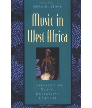 Music in West Africa: Experiencing Music, Expressing Culture (Global Music Series)