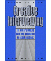 Creative Interviewing: The Writer\'s Guide to Gathering Information by Asking Questions (3rd Edition)