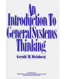 An Introduction to General Systems Thinking (Wiley Series on Systems Engineering and Analysis)