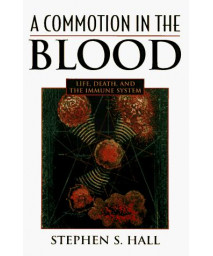 A Commotion in the Blood: Life, Death, and the Immune System (Sloan Technology Series)