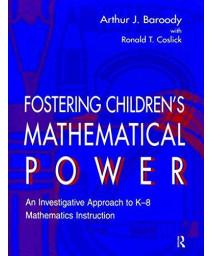 Fostering Children\'s Mathematical Power: An Investigative Approach To K-8 Mathematics Instruction