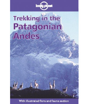 Lonely Planet Trekking in the Patagonian Andes (2nd ed)