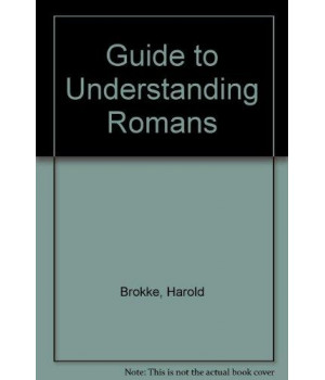 A Guide to Understanding Romans: An Easy-to-Grasp Five-Point Structure is the Author's Key to Paul's Letter