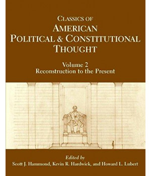Classics of American Political and Constitutional Thought, Volume 2: Reconstruction to the Present