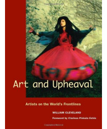 Art and Upheaval: Artists on the World\'s Frontlines