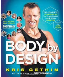 Body By Design: The Complete 12-Week Plan to Transform Your Body Forever