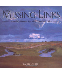 The Missing Links: America's Greatest Lost Golf Courses & Holes