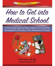 How to Get Into Medical School: A Thorough Step-By-Step Guide to Formulating Strategies for Success in the Admissions Process (Examkrackers)