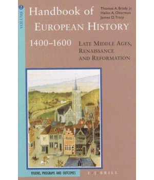 Handbook of European History, 1400-1600: Late Middle Ages, Renaissance and Reformations : Visions, Programs and Outcomes