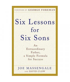 Six Lessons for Six Sons: An Extraordinary Father, A Simple Formula for Success