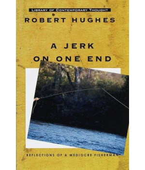 A Jerk on One End: Reflections of a Mediocre Fisherman (Library of Contemporary Thought)
