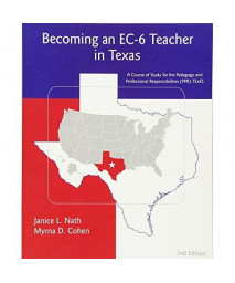 Becoming an EC-6 Teacher in Texas: A Course Study for the Pedagogy and Responsibilities