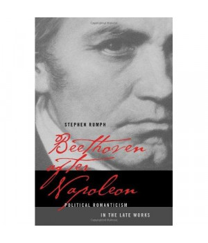 Beethoven after Napoleon: Political Romanticism in the Late Works (California Studies in 19th-Century Music)